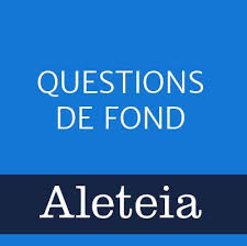 Questions de fond Aleteia - Home | Facebook