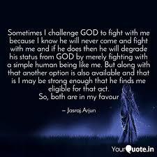 sometimes i challenge god quotes writings by jasraj arjun