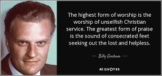 billy graham quote the highest form of worship is the worship of