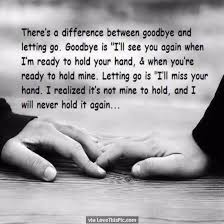 theres a difference between goodbye and letting go love love