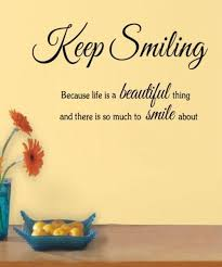 keep smiling life is beautiful quotes smile because keep