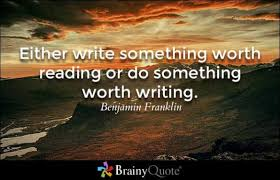 brainy quote either write something worth reading or do something