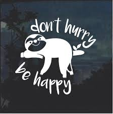 Unique Sloth Dont Hurry Be Happy Window Decal Sticker Check It Out Here Https Customstickershop Us Shop Sloth Window Decals Cute Car Decals Custom Stickers