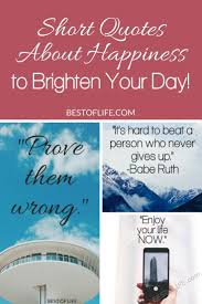 short quotes about happiness to brighten your day the best of life