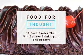 ten food quotes that will get you thinking and hungry • the