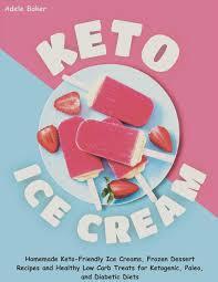 Amazon.com: Keto Ice Cream: Homemade Keto-Friendly Ice Creams ...