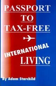 Passport to Tax-Free International Living : Adam Starchild ...