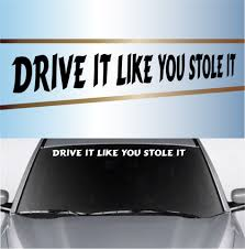 Drive It Like You Stole It Windshield Decal Banner Topchoicedecals
