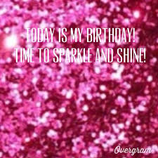 it s my birthday time to sparkle and shine even more than usual
