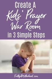 3 Simple Steps To Create A Kids Prayer War Room Faithful Motherhood In 2020 Prayers For Children Christian Parenting Advice Christian Parenting