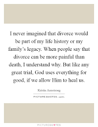 i never imagined that divorce would be part of my life history