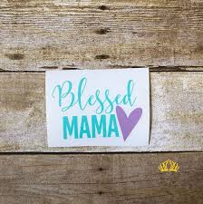 Amazon Com Blessed Mama With Heart Vinyl Decal For Mom Sticker For Car Yeti Cup Or Laptop 3 X 4 Handmade