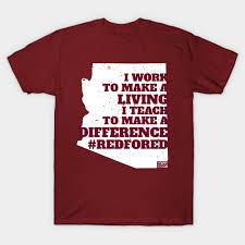 Work Living Teach Difference Redfored Arizona Educ Respect T Shirt Teepublic