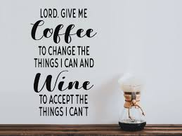 Lord Give Me Coffee To Change The Things I Can And Wine To Accept The Things I Can T Kitchen Wall Decal Story Of Home Decals