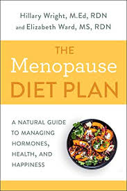 The Menopause Diet Plan: A Natural Guide to Managing Hormones, Health, and  Happiness - Kindle edition by Wright, Hillary, Ward, Elizabeth M.. Health,  Fitness & Dieting Kindle eBooks @ Amazon.com.