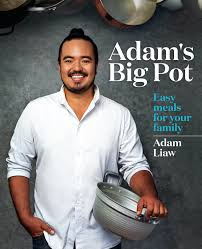 Adam's Big Pot: Easy meals for your family by Adam Liaw - Books - Hachette  Australia