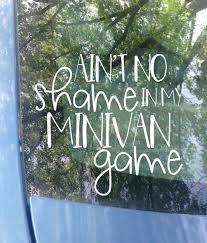 Ain T No Shame In My Minivan Game Car Decal Minivan Van Bumper Sti Mrs Tollett Designs
