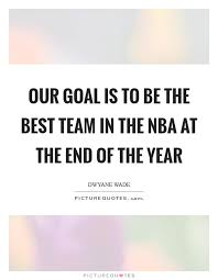 our goal is to be the best team in the nba at the end of the year