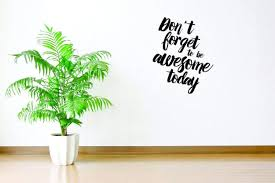 Decal Wall Sticker On Sale Now Don T Forget To Be Awesome Today Text Lettering Inspirational Life Quote Home Decor Picture Art Size 10 Inches X 20 Inches Amazon Com