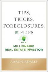 TIPS, TRICKS, FORECLOSURES, AND FLIPS OF A MILLIONAIRE REAL ESTATE ...