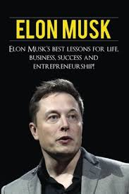 elon musk elon musk s best lessons for life business success