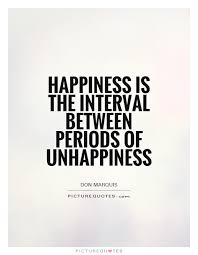 happiness is the interval between periods of unhappiness picture