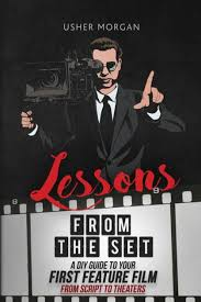 Lessons from the Set: A DIY Guide to Your First Feature Film, From Script  to Theaters by Usher Morgan, Paperback   Barnes & Noble®