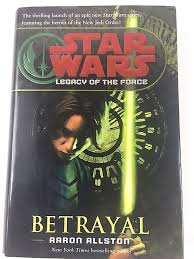Rare 1st Edition Star Wars Legacy of the Force Betrayal Aaron ...
