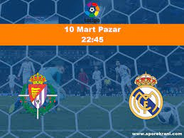10.03.2019 Valladolid vs Real Madrid maçı Hangi Kanalda Saat Kaçta  Yayınlanacak?