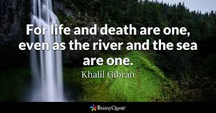 brainy quote for life and death are one even as the river and