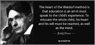rudolf steiner quote the heart of the waldorf method is that