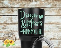 Dresses And Messes Decal Mom Of Boys And Girls Mommy Life Decal Mom Decal Car Window Yeti Rambler Tumbler Cup Deca Cup Decal Mom Tumbler Glitter Cups