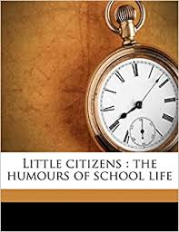 Little citizens: the humours of school life: Amazon.co.uk: Kelly, Myra,  Stevens, WD 1870-: 9781177317818: Books