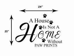 Wall Decal 24 X 20 A House Is Not A Home Without Paw Prints The Paw Page