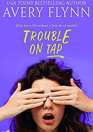 Trouble on Tap by Avery Flynn – Bookishly Romantic