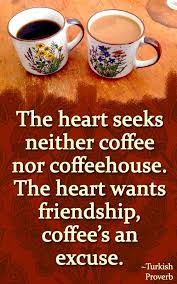 turkish proverb on friendship coffee the heart seeks neither