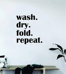 Amazon Com Wash Dry Fold Repeat Wall Decal Quote Home Room Decor Decoration Art Vinyl Sticker Inspirational Funny Cute Laundry Room Laundromat Washer Dryer Clean Clothes Fresh Home Kitchen