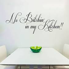Amazon Com No Bitchin In My Kitchen Funny Kitchen Quotes Wall Decals 28 W By 11 H No Bitching Funny Kitchen Signs Kitchen Wall Decals Kitchen Quote Decals Family Decals Plus Free White