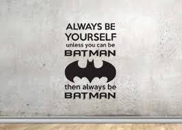 Always Be Yourself Unless You Can Be Batman Wall Decal Sticker 12 W X Lucky Girl Decals