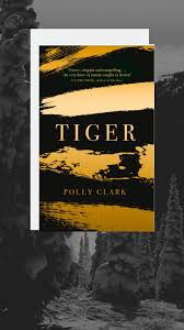 Tiger by Polly Clark - Books I Have Never Read