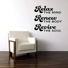 Amazon Com Relax The Mind Renew The Body Revive The Soul Vinyl Wall Decal Sticker Handmade
