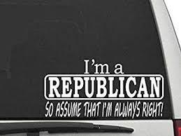 Amazon Com Decal Dan I M A Republican So Assume That I M Always Right Pro Trump Vinyl Car Truck Window Laptop Decal Sticker Political Automotive