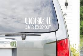 Honk If A Kid Falls Out Vinyl Decal Mom Life Vinyl Decal Car Decal Baby On Board Decals Car In 2020 Car Decals Vinyl Car Decals Vinyl Decals
