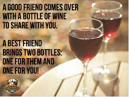 wine quote a good friend comes over a bottle of wine to