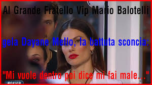 Al Grande Fratello Vip Mario Balotelli gela Dayane Mello, la battuta  sconcia: - YouTube