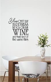 You Can T Buy Happiness But You Can Buy Wine And That S Kind Of The Same Thing Cute Wall Vinyl Decal Quote Art Saying Decor Amazon Com