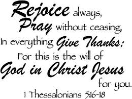 Rejoice Always Pray Without Ceasing In Everything Give Thanks For T