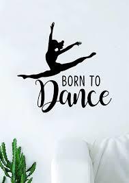 Amazon Com Born To Dance Quote Wall Decal Sticker Bedroom Living Room Vinyl Art Home Sticker Decoration Decor Teen Nursery Inspirational Dancer Dancing Girls Leap Ballerina Cute Home Kitchen