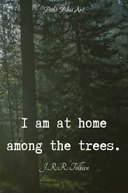j r r tolkien quote i am at home among the trees great gift