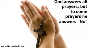 god answers all prayers but to some prayers he com